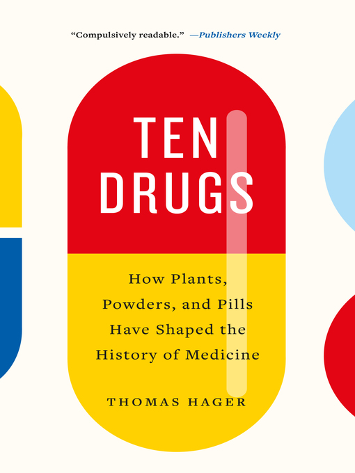 Title details for Ten Drugs by Thomas Hager - Wait list