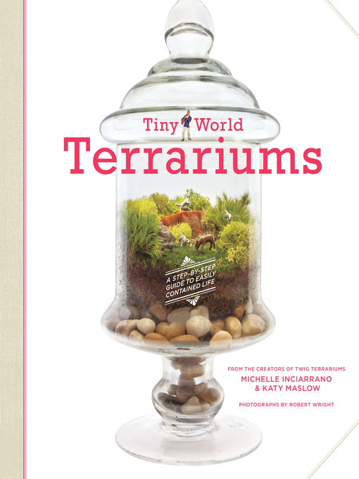 Title details for Tiny World Terrariums by Michelle Inciarrano - Available