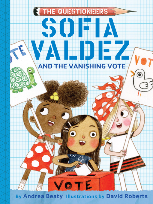 Title details for Sofia Valdez and the Vanishing Vote by Andrea Beaty - Available
