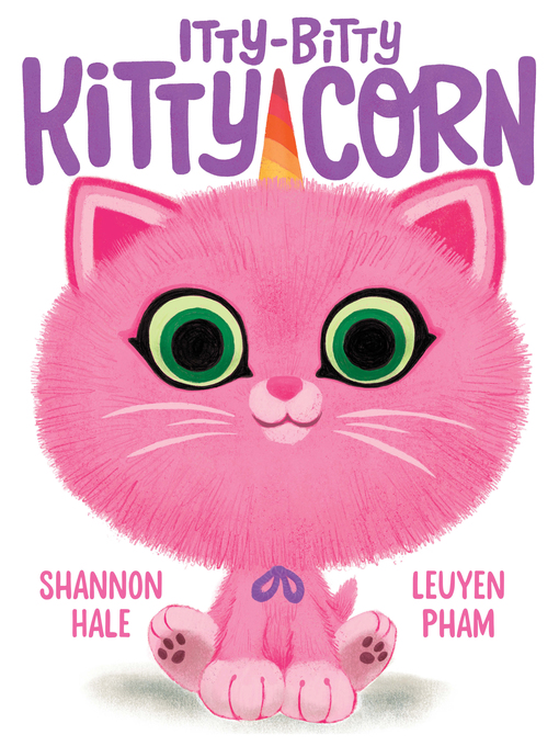 Title details for Itty-Bitty Kitty-Corn by Shannon Hale - Available