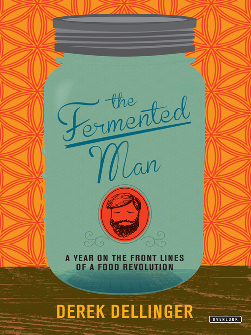 Title details for The Fermented Man by Derek Dellinger - Available