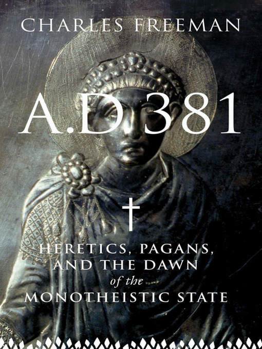 Title details for A.D. 381 by Charles Freeman - Available
