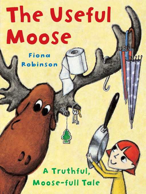 Title details for The Useful Moose by Fiona Robinson - Wait list