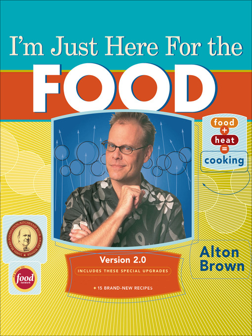 Title details for I'm Just Here for the Food by Alton Brown - Available