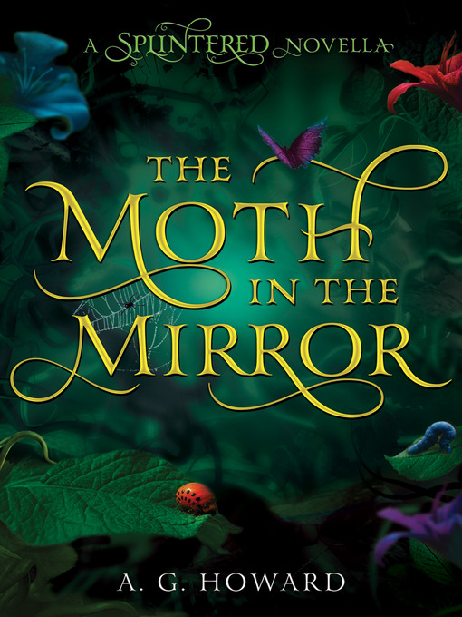 Title details for The Moth in the Mirror by A. G. Howard - Available