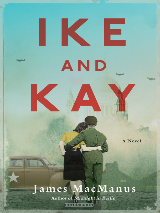 Title details for Ike and Kay by James MacManus - Available
