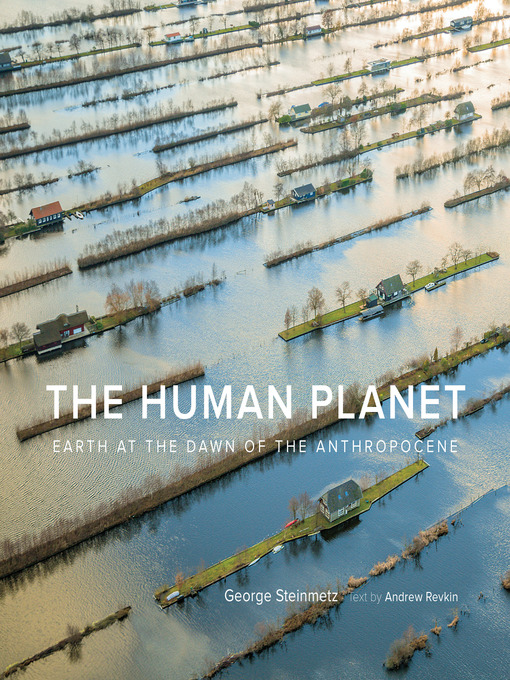 Title details for The Human Planet by George Steinmetz - Available