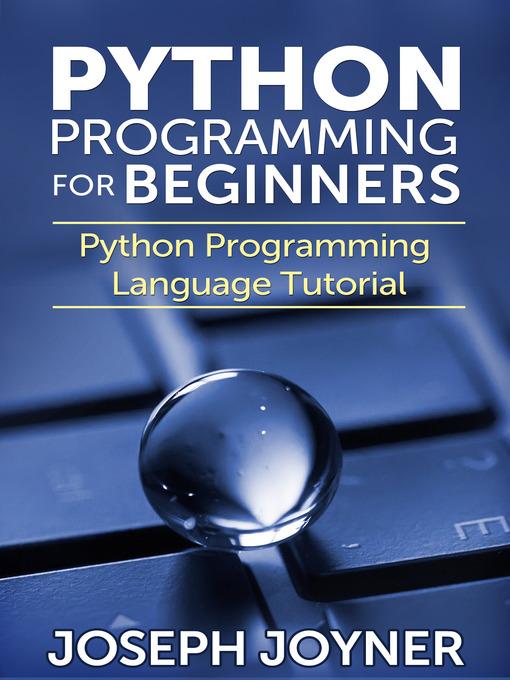 Title details for Python Programming For Beginners by Joseph Joyner - Available