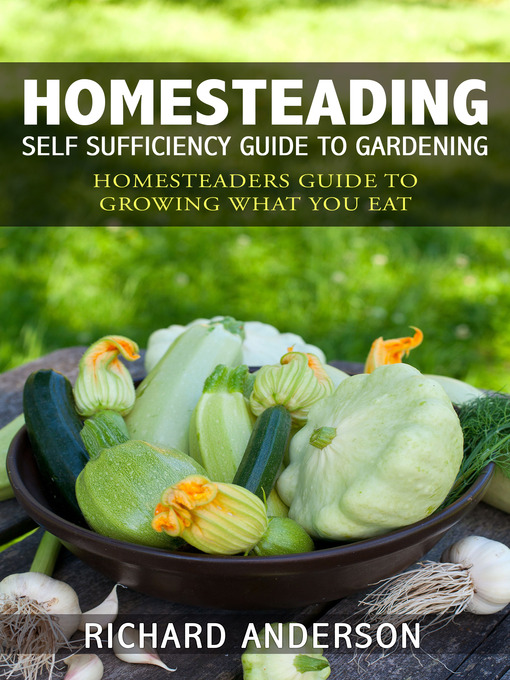 Title details for Homesteading: Self Sufficiency Guide To Gardening by Richard Anderson - Available
