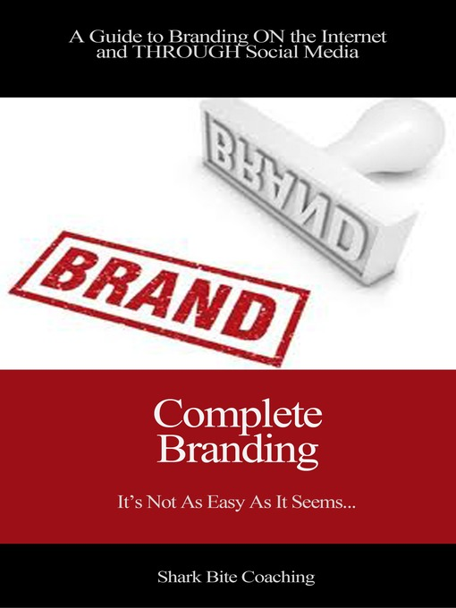 Complete Branding A Guide to Branding ON the Internet and THROUGH Social Media