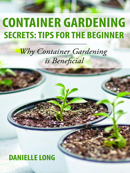Title details for Container Gardening Secrets: Tips for the Beginner by Danielle Long - Available