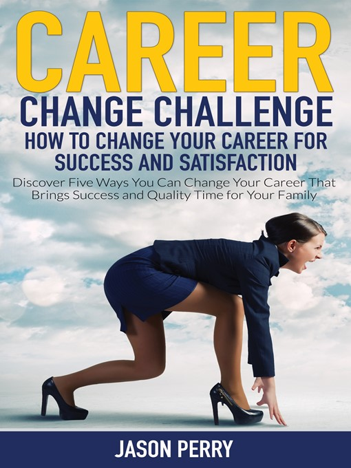 Career Change Challenge Discover Five Ways You Can Change Your Career That Brings Success and Quality Time for Your Family