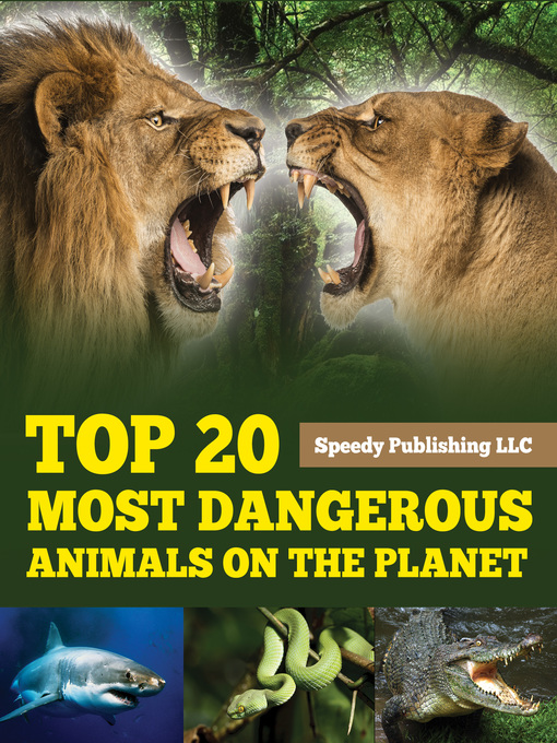 Title details for Top 20 Most Dangerous Animals On the Planet by Speedy Publishing - Available