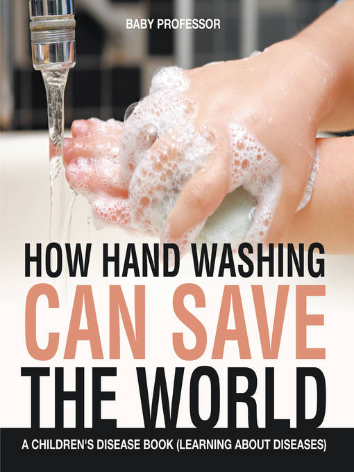Title details for How Hand Washing Can Save the World--A Children's Disease Book (Learning About Diseases) by Baby Professor - Available
