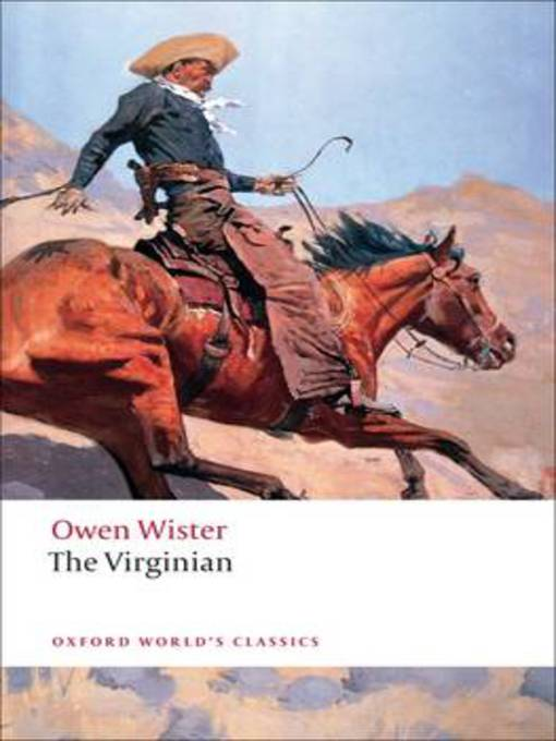 the virginian by owen wister The virginian (1902) is owen wister's classic popular romance, and a significant shaping influence on cowboy fiction its narrator, fresh from the east, encounters in wyoming cattle country a beautiful, baffling, and sometimes violent land where the handsome figure of the virginian battles trampas for supremacy and demonstrates that the customs of the country must eventually prevail.