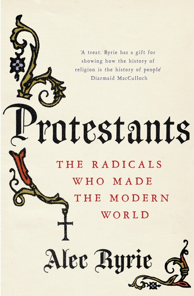 Cover of Protestants: The Radicals Who Made the Modern World