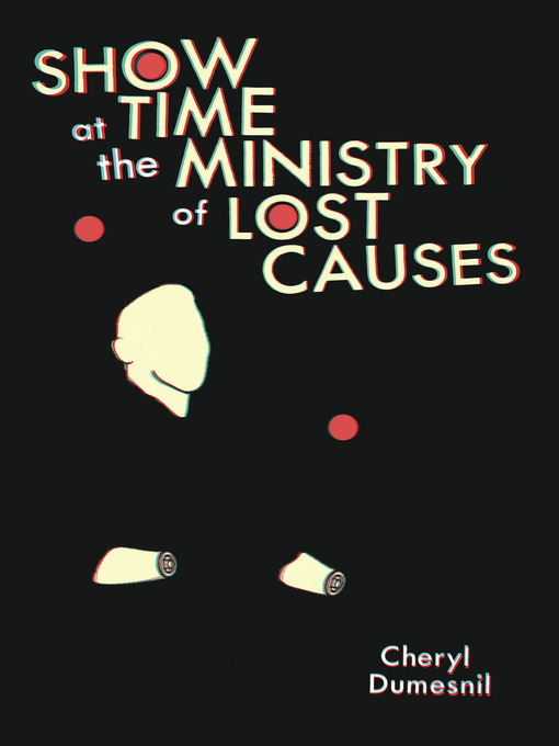 Title details for Showtime at the Ministry of Lost Causes by Cheryl Dumesnil - Available