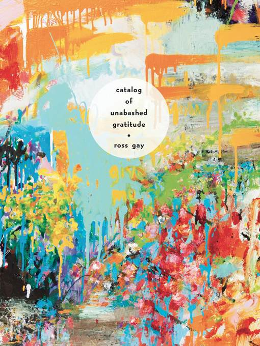 Title details for Catalog of Unabashed Gratitude by Ross Gay - Available
