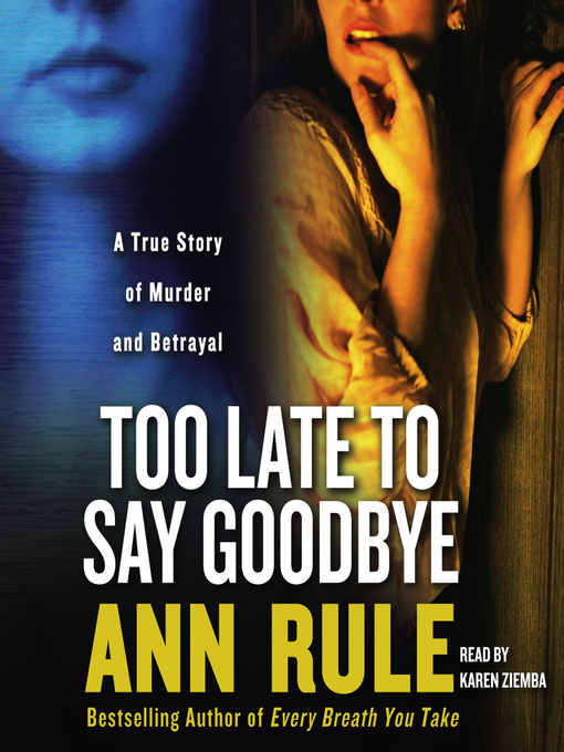 Title details for Too Late to Say Goodbye by Ann Rule - Available