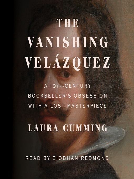 Title details for The Vanishing Velázquez by Laura Cumming - Available