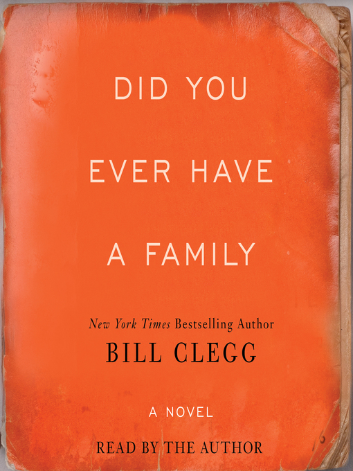 Title details for Did You Ever Have a Family by Bill  Clegg - Available