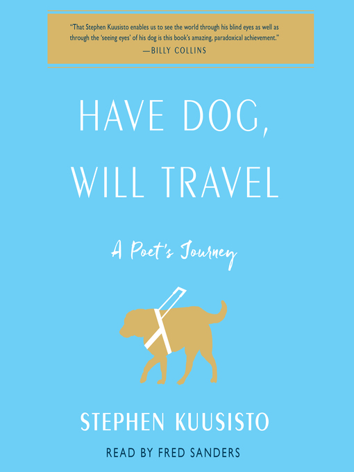 Title details for Have Dog, Will Travel by Stephen Kuusisto - Wait list