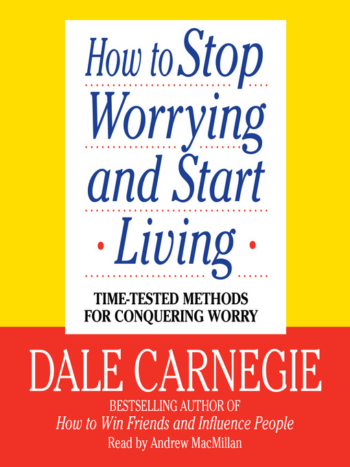 Title details for How to Stop Worrying and Start Living by Dale Carnegie - Available