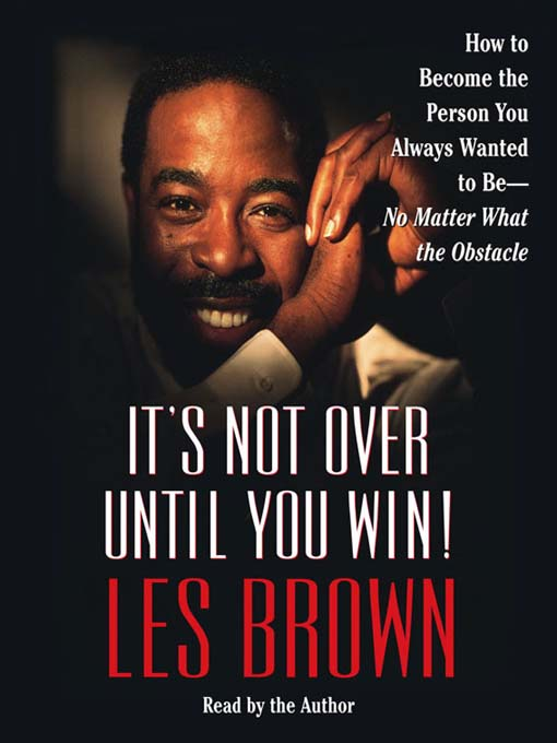 Title details for It's Not Over Until You Win by Les Brown - Wait list