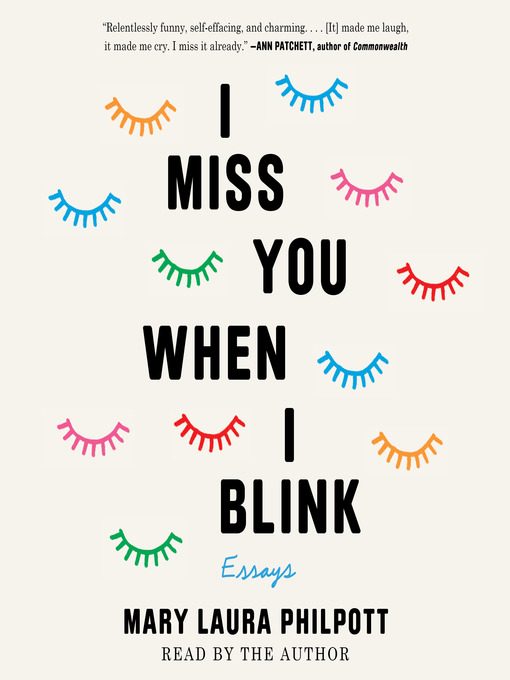 Title details for I Miss You When I Blink by Mary Laura Philpott - Wait list