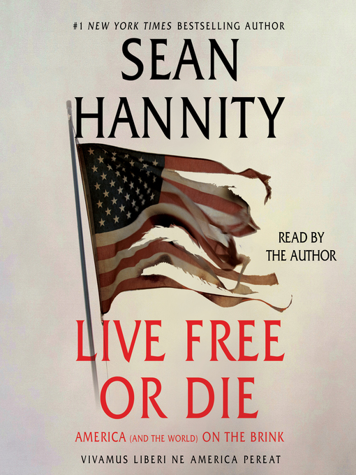 Title details for Live Free Or Die by Sean Hannity - Available