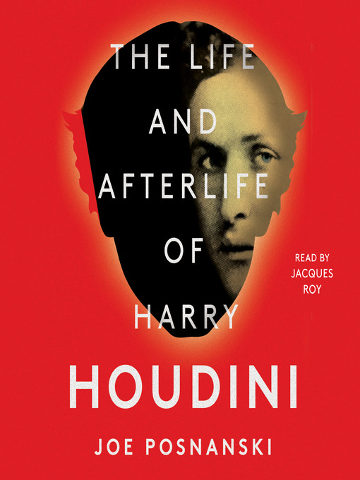 Title details for The Life and Afterlife of Harry Houdini by Joe Posnanski - Wait list