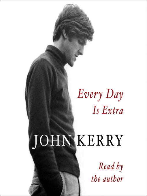 Title details for Every Day Is Extra by John Kerry - Available