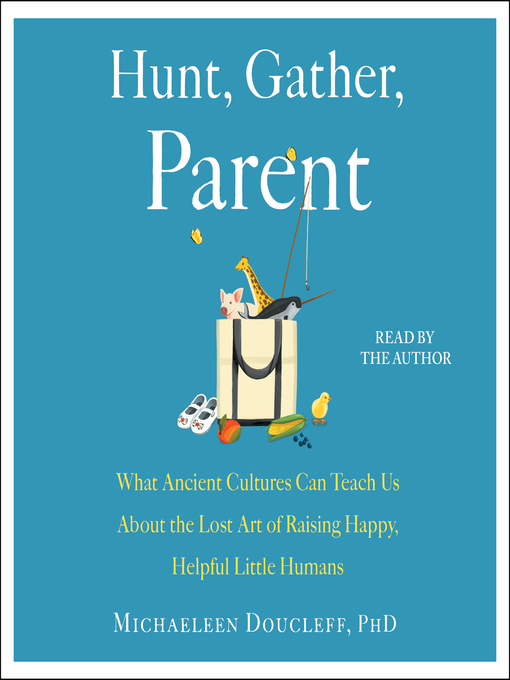 Title details for Hunt, Gather, Parent by Michaeleen Doucleff - Available