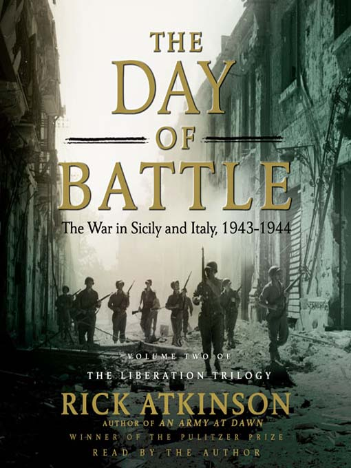 Title details for The Day of Battle: The War in Sicily and Italy, 1943-1944 by Rick Atkinson - Wait list