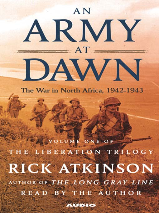 Title details for An Army at Dawn: The War in North Africa, 1942-1943 by Rick Atkinson - Available