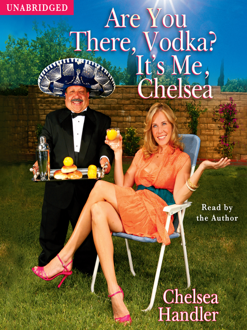 Title details for Are You There, Vodka? It's Me, Chelsea by Chelsea Handler - Available