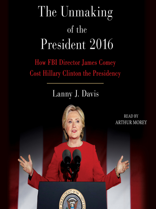 Title details for Unmaking of the President 2016 by Lanny J. Davis - Available