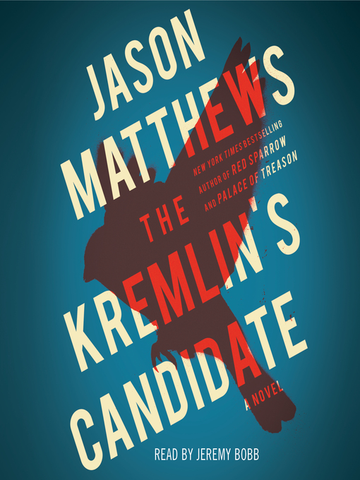 Title details for The Kremlin's Candidate by Jason Matthews - Available