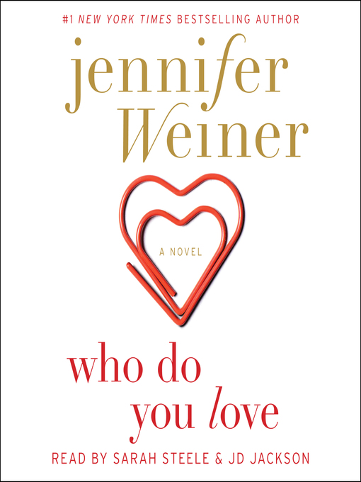 Title details for Who Do You Love by Jennifer Weiner - Available
