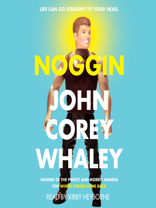 Title details for Noggin by John Corey Whaley - Available