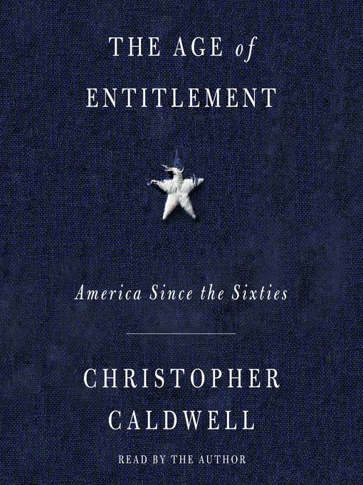 Title details for The Age of Entitlement by Christopher Caldwell - Wait list