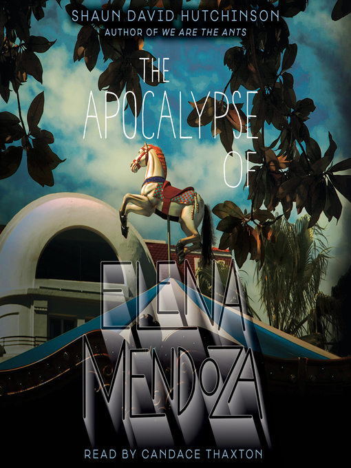 Title details for The Apocalypse of Elena Mendoza by Shaun David Hutchinson - Available