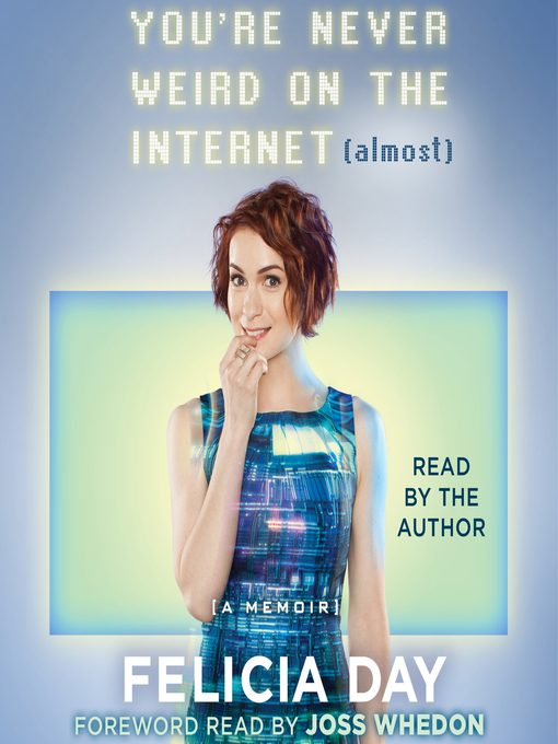 Title details for You're Never Weird on the Internet (Almost) by Felicia Day - Wait list