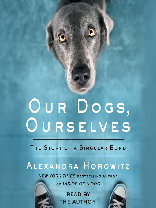 Title details for Our Dogs, Ourselves by Alexandra Horowitz - Wait list