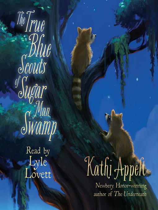Title details for The True Blue Scouts of Sugar Man Swamp by Kathi Appelt - Available