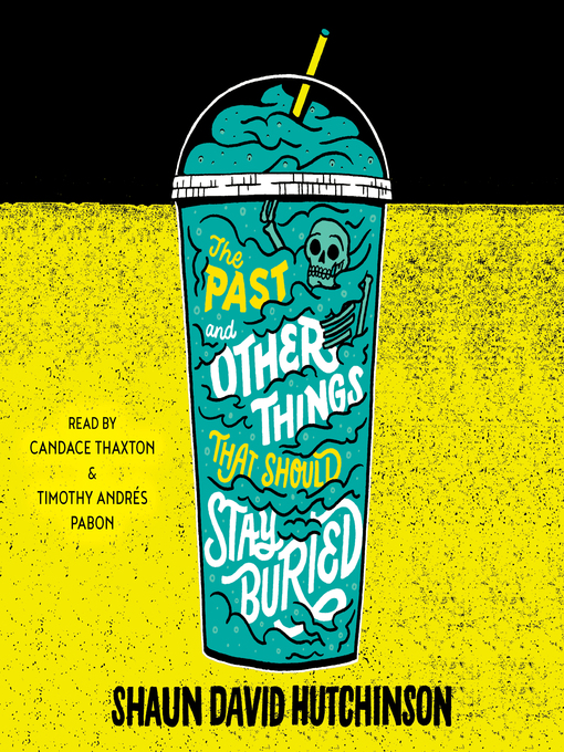 Title details for The Past and Other Things That Should Stay Buried by Shaun David Hutchinson - Available