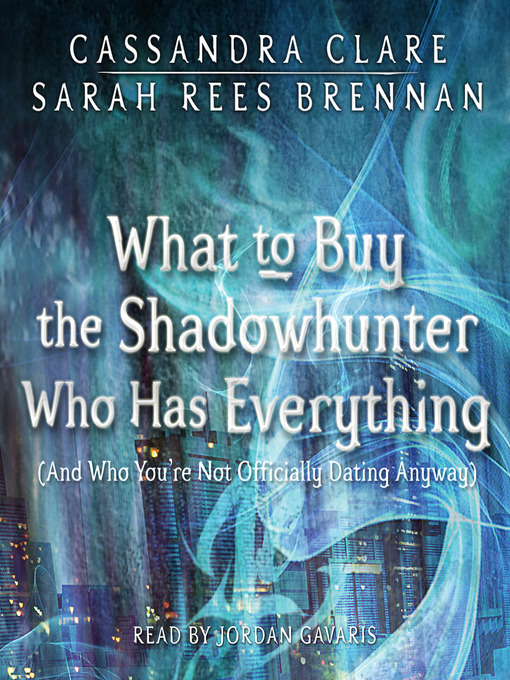 Title details for What to Buy the Shadowhunter Who Has Everything (And Who You're Not Officially Dating Anyway) by Cassandra Clare - Available