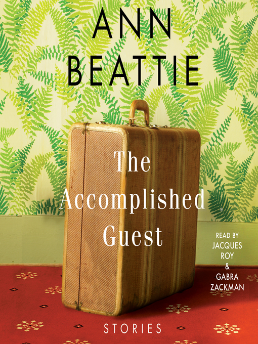 Title details for The Accomplished Guest by Ann Beattie - Available