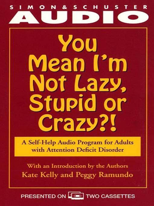 Title details for You Mean I'm Not Lazy, Stupid or Crazy? by Kate Kelly - Available
