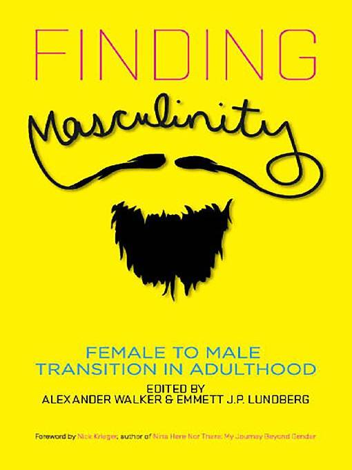 Finding Masculinity Female to Male Transition in Adulthood by Alexander Lundberg Walker